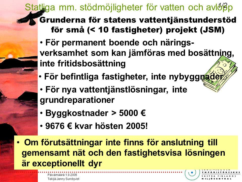 Päivämäärä:1.9.2005 Tekijä:Jenny Sundqvist Grunderna för statens vattentjänstunderstöd för små (< 10 fastigheter) projekt (JSM) För permanent boende och närings- verksamhet som kan jämföras med bosättning, inte fritidsbosättning För befintliga fastigheter, inte nybyggnader För nya vattentjänstlösningar, inte grundreparationer Om förutsättningar inte finns för anslutning till gemensamt nät och den fastighetsvisa lösningen är exceptionellt dyr 1/2 Statliga mm.