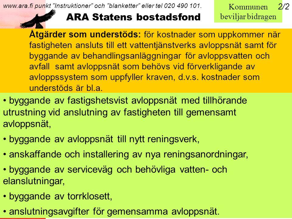 Päivämäärä:1.9.2005 Tekijä:Jenny Sundqvist ARA Statens bostadsfond Kommunen beviljar bidragen www.ara.fi punkt Instruktioner och blanketter eller tel 020 490 101.