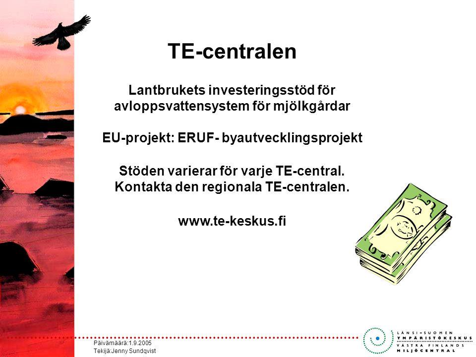 Päivämäärä:1.9.2005 Tekijä:Jenny Sundqvist TE-centralen Lantbrukets investeringsstöd för avloppsvattensystem för mjölkgårdar EU-projekt: ERUF- byautvecklingsprojekt Stöden varierar för varje TE-central.