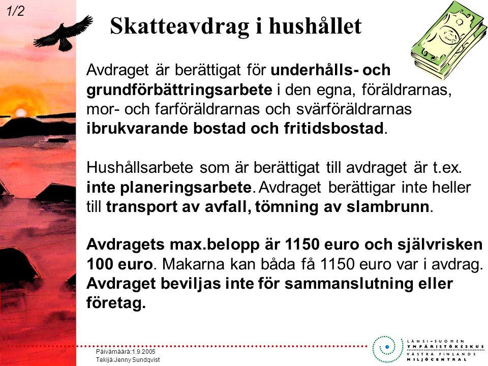 Päivämäärä:1.9.2005 Tekijä:Jenny Sundqvist Skatteavdrag i hushållet Avdragets max.belopp är 1150 euro och självrisken 100 euro.