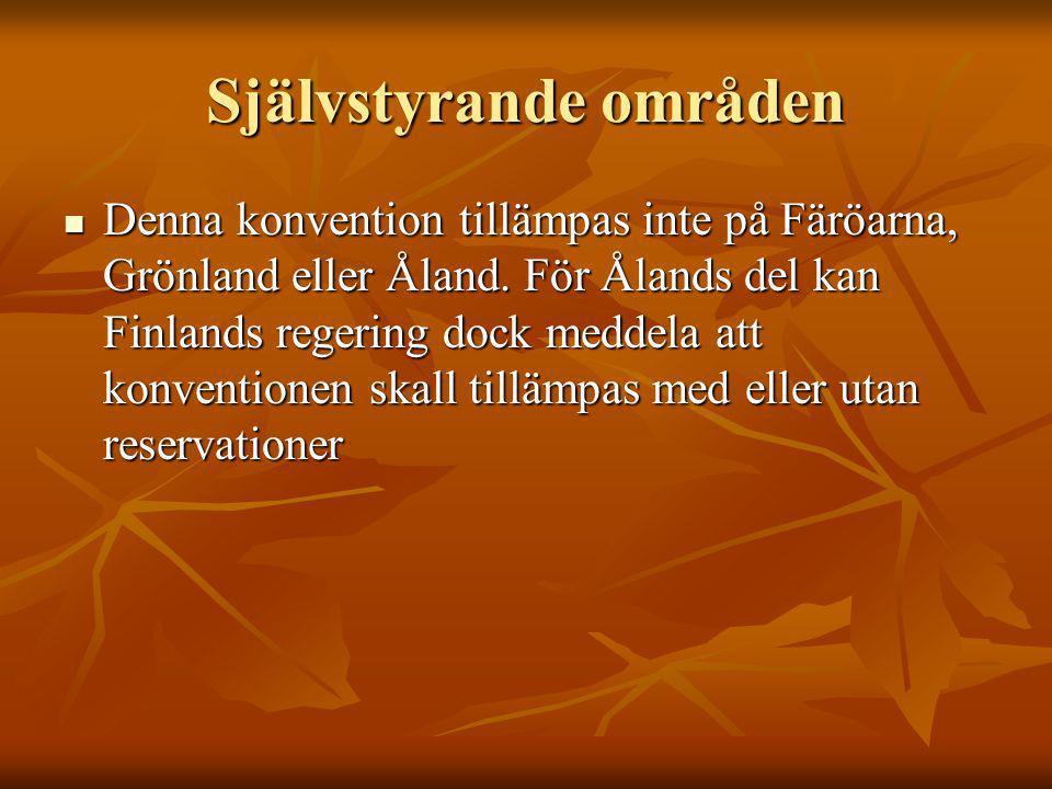 Självstyrande områden Denna konvention tillämpas inte på Färöarna, Grönland eller Åland.