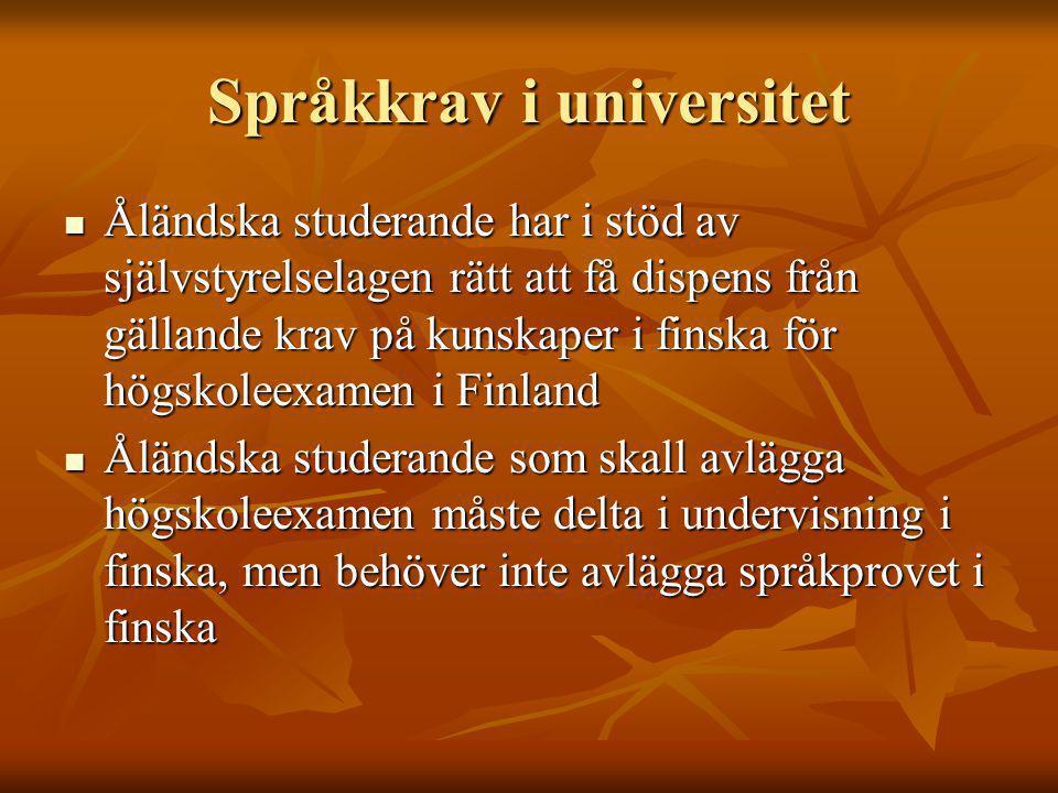 Språkkrav i universitet Åländska studerande har i stöd av självstyrelselagen rätt att få dispens från gällande krav på kunskaper i finska för högskoleexamen i Finland Åländska studerande har i stöd av självstyrelselagen rätt att få dispens från gällande krav på kunskaper i finska för högskoleexamen i Finland Åländska studerande som skall avlägga högskoleexamen måste delta i undervisning i finska, men behöver inte avlägga språkprovet i finska Åländska studerande som skall avlägga högskoleexamen måste delta i undervisning i finska, men behöver inte avlägga språkprovet i finska