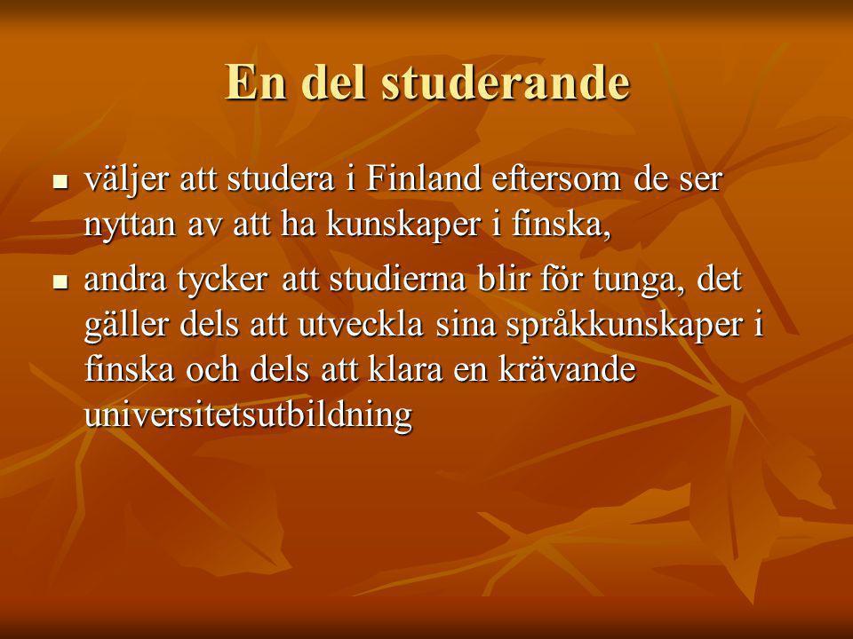 En del studerande väljer att studera i Finland eftersom de ser nyttan av att ha kunskaper i finska, väljer att studera i Finland eftersom de ser nyttan av att ha kunskaper i finska, andra tycker att studierna blir för tunga, det gäller dels att utveckla sina språkkunskaper i finska och dels att klara en krävande universitetsutbildning andra tycker att studierna blir för tunga, det gäller dels att utveckla sina språkkunskaper i finska och dels att klara en krävande universitetsutbildning