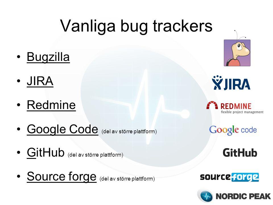 Vanliga bug trackers Bugzilla JIRA Redmine Google Code (del av större plattform)Google Code GitHub (del av större plattform)G Source forge (del av större plattform)Source forge