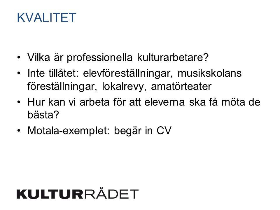 KVALITET Vilka är professionella kulturarbetare? Inte tillåtet: elevföreställningar, musikskolans föreställningar, lokalrevy, amatörteater Hur kan vi