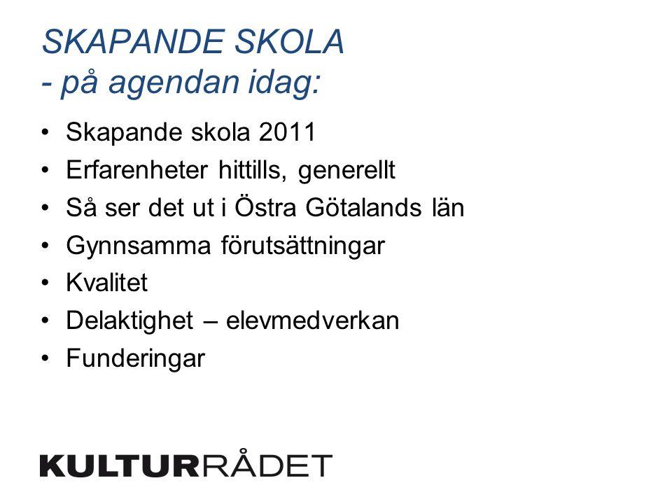 SKAPANDE SKOLA - på agendan idag: Skapande skola 2011 Erfarenheter hittills, generellt Så ser det ut i Östra Götalands län Gynnsamma förutsättningar K
