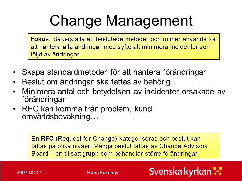 Hans Eskemyr2007-03-17 Change Management Skapa standardmetoder för att hantera förändringar Beslut om ändringar ska fattas av behörig Minimera antal o