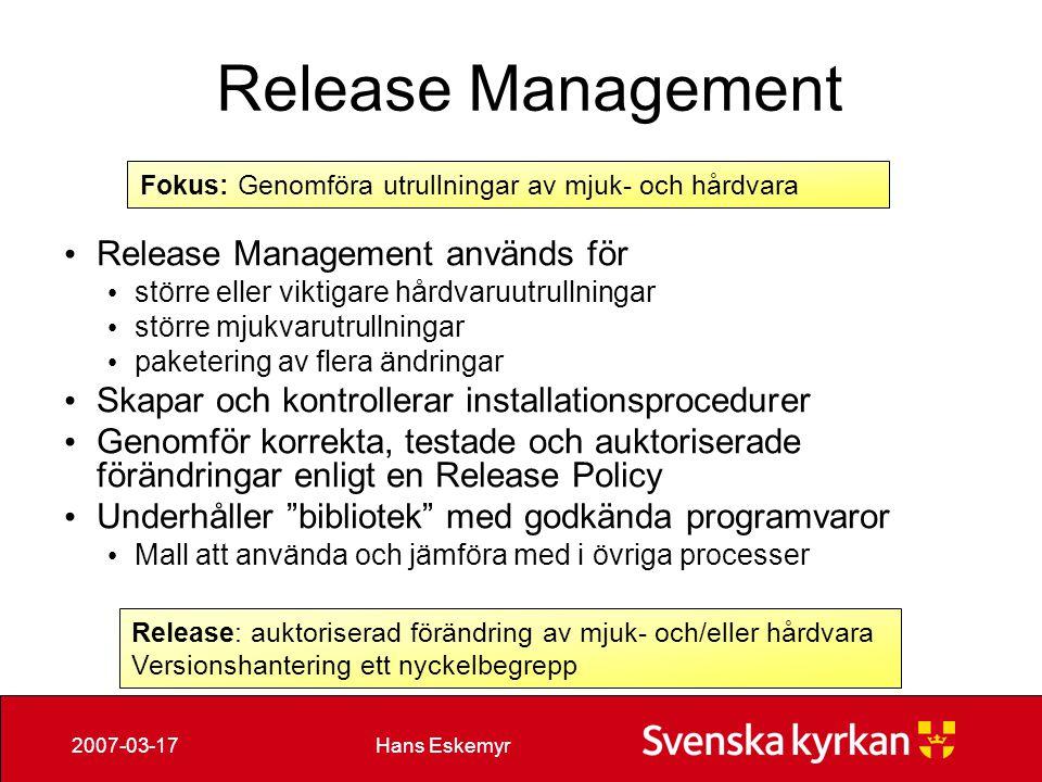 Hans Eskemyr2007-03-17 Release Management Release Management används för större eller viktigare hårdvaruutrullningar större mjukvarutrullningar pakete