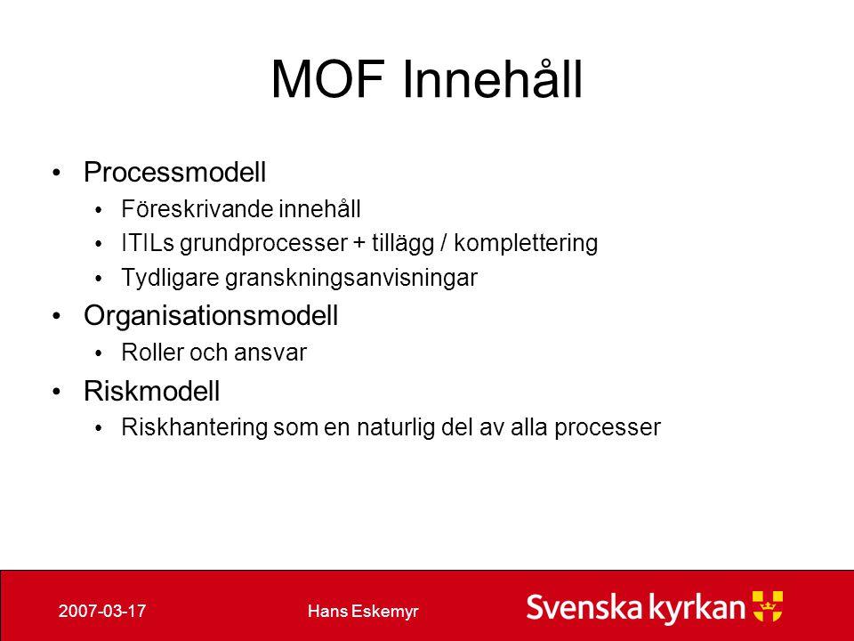Hans Eskemyr2007-03-17 MOF Innehåll Processmodell Föreskrivande innehåll ITILs grundprocesser + tillägg / komplettering Tydligare granskningsanvisning