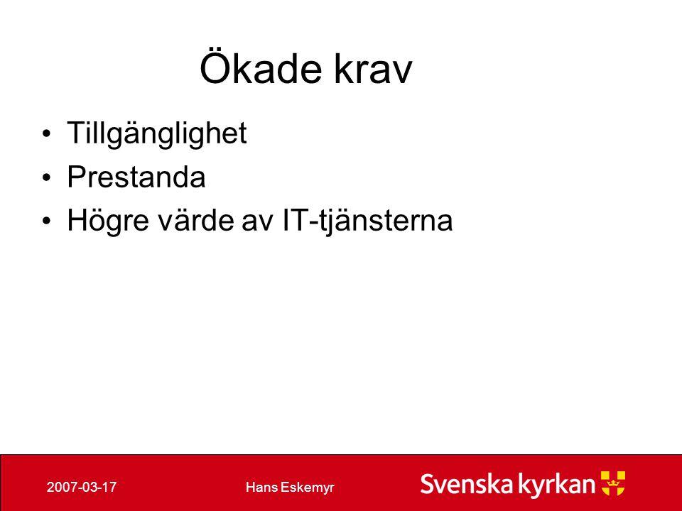 Hans Eskemyr2007-03-17 Ökade krav Tillgänglighet Prestanda Högre värde av IT-tjänsterna
