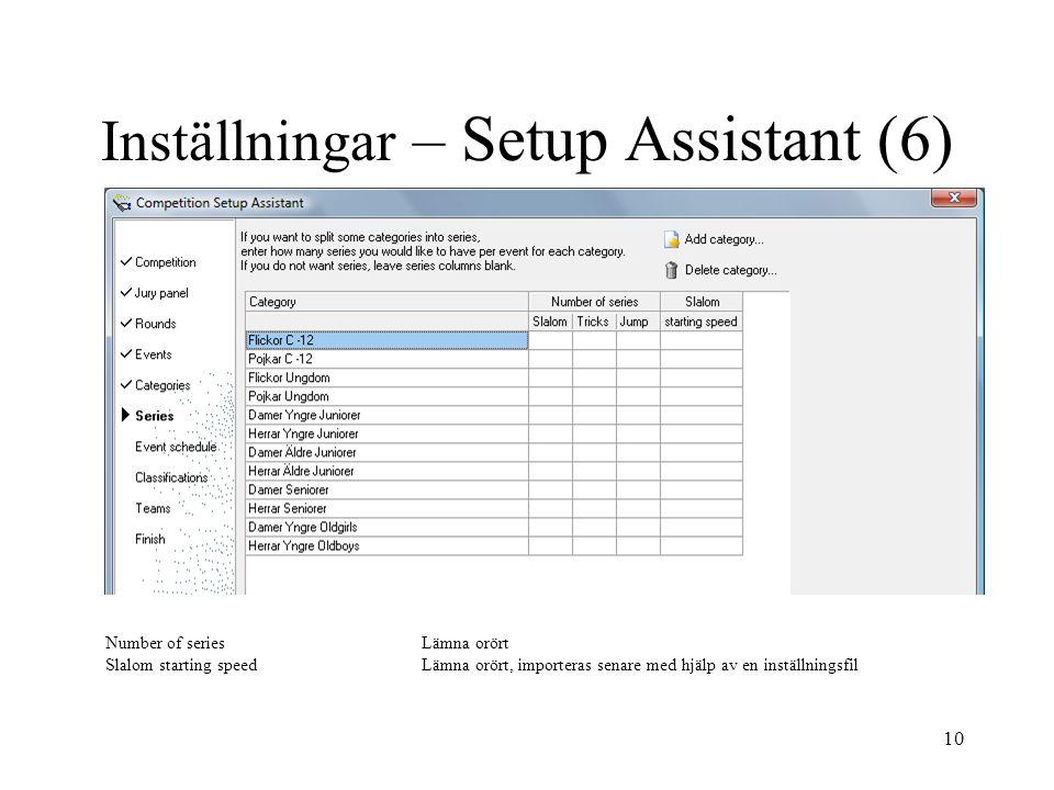 10 Inställningar – Setup Assistant (6) Number of seriesLämna orört Slalom starting speedLämna orört, importeras senare med hjälp av en inställningsfil