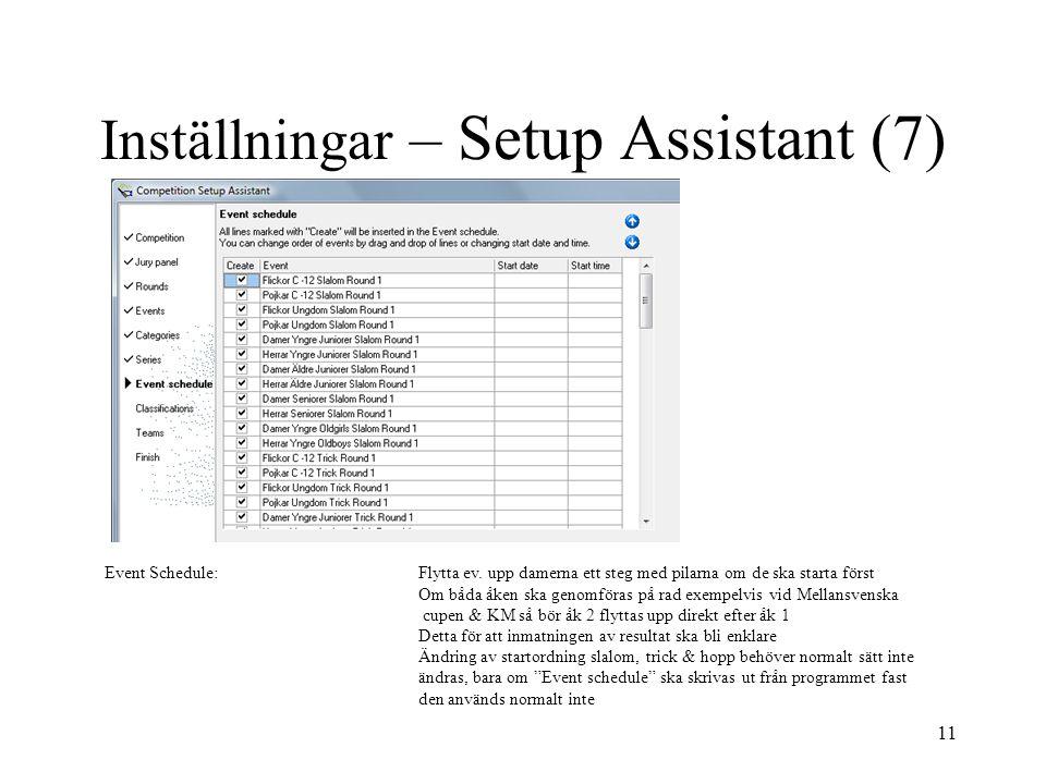 11 Inställningar – Setup Assistant (7) Event Schedule:Flytta ev. upp damerna ett steg med pilarna om de ska starta först Om båda åken ska genomföras p