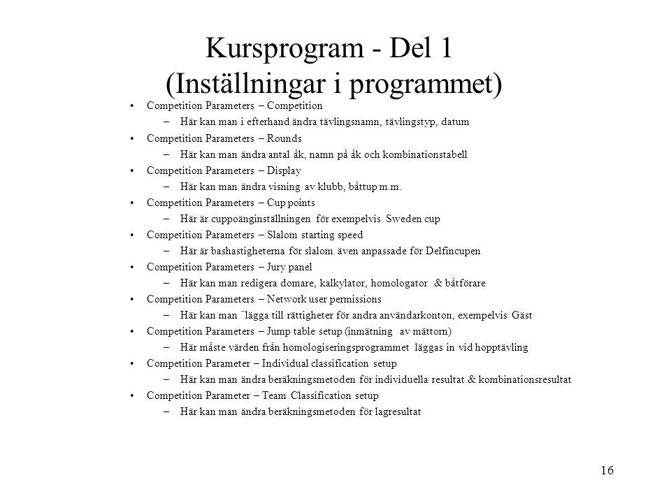 16 Kursprogram - Del 1 (Inställningar i programmet) Competition Parameters – Competition –Här kan man i efterhand ändra tävlingsnamn, tävlingstyp, dat