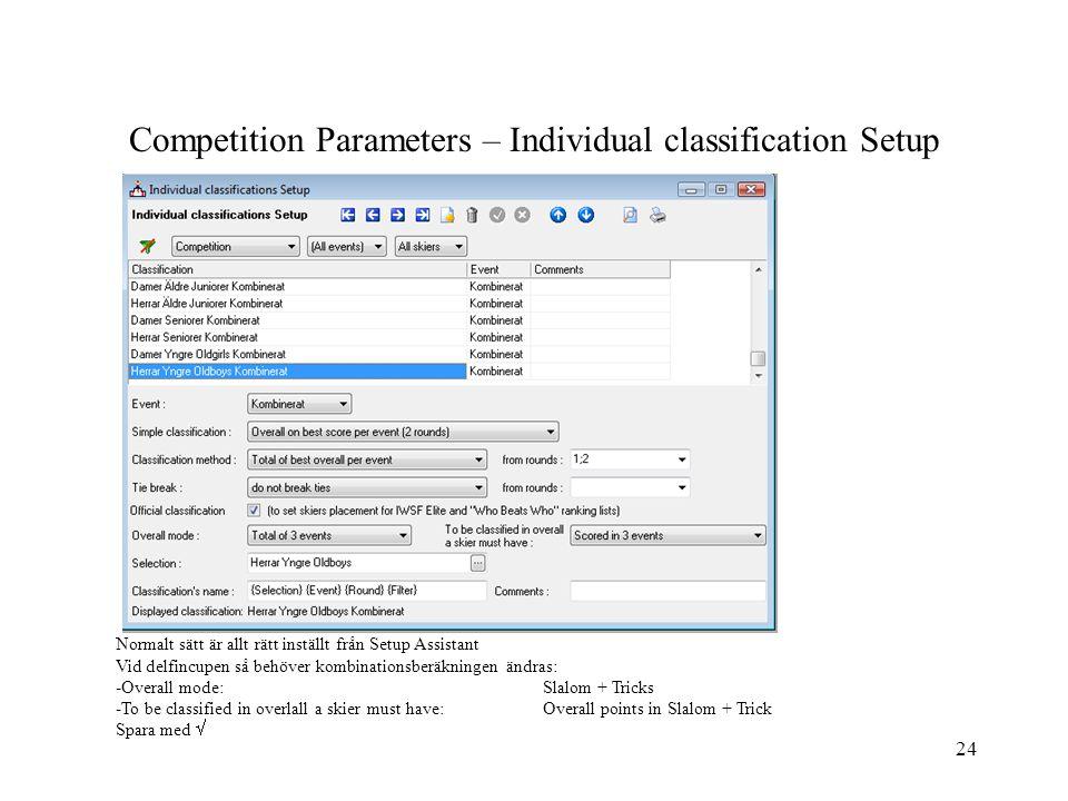 24 Competition Parameters – Individual classification Setup Normalt sätt är allt rätt inställt från Setup Assistant Vid delfincupen så behöver kombina