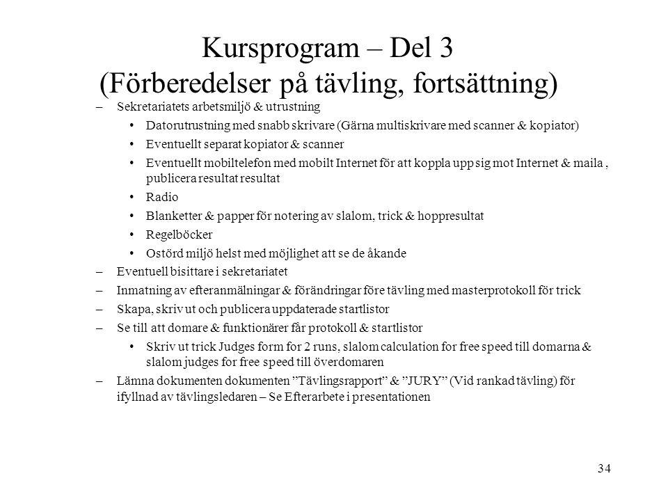 34 Kursprogram – Del 3 (Förberedelser på tävling, fortsättning) –Sekretariatets arbetsmiljö & utrustning Datorutrustning med snabb skrivare (Gärna mul