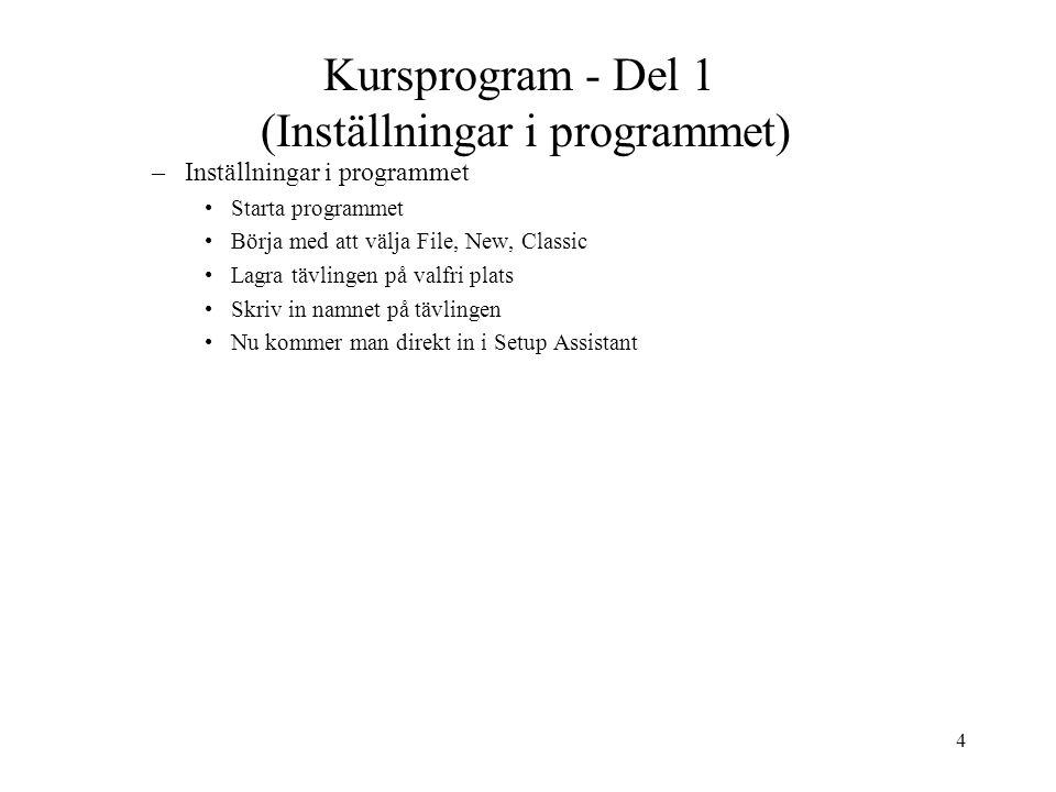 4 Kursprogram - Del 1 (Inställningar i programmet) –Inställningar i programmet Starta programmet Börja med att välja File, New, Classic Lagra tävlingen på valfri plats Skriv in namnet på tävlingen Nu kommer man direkt in i Setup Assistant