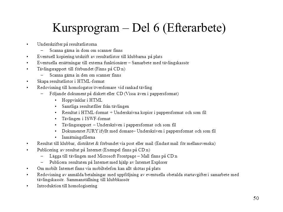 50 Kursprogram – Del 6 (Efterarbete) Underskrifter på resultatlistorna –Scanna gärna in dom om scanner finns Eventuell kopiering/utskrift av resultatl