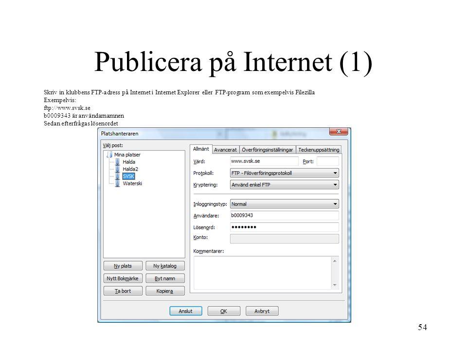 54 Publicera på Internet (1) Skriv in klubbens FTP-adress på Internet i Internet Explorer eller FTP-program som exempelvis Filezilla Exempelvis: ftp://www.svsk.se b0009343 är användarnamnen Sedan efterfrågas lösenordet
