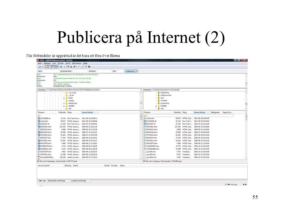 55 Publicera på Internet (2) När förbindelse är upprättad är det bara att föra över filerna