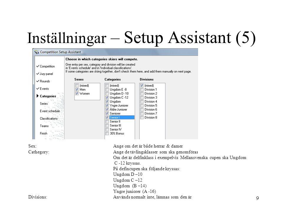 9 Inställningar – Setup Assistant (5) Sex:Ange om det är både herrar & damer Cathegory:Ange de tävlingsklasser som ska genomföras Om det är delfinklas