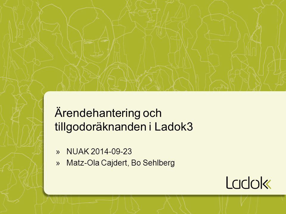 Ärendehantering och tillgodoräknanden i Ladok3 »NUAK 2014-09-23 »Matz-Ola Cajdert, Bo Sehlberg