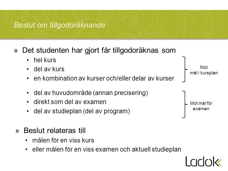Beslut om tillgodoräknande »Det studenten har gjort får tillgodoräknas som hel kurs del av kurs en kombination av kurser och/eller delar av kurser del