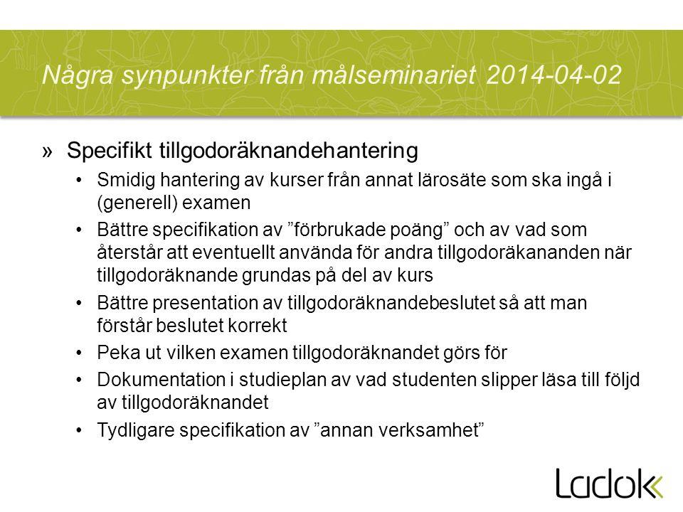 Några synpunkter från målseminariet 2014-04-02 »Specifikt tillgodoräknandehantering Smidig hantering av kurser från annat lärosäte som ska ingå i (gen