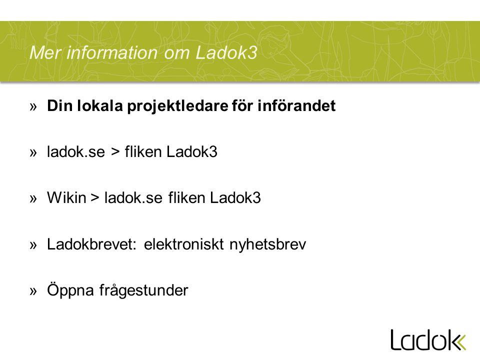 Mer information om Ladok3 »Din lokala projektledare för införandet »ladok.se > fliken Ladok3 »Wikin > ladok.se fliken Ladok3 »Ladokbrevet: elektronisk