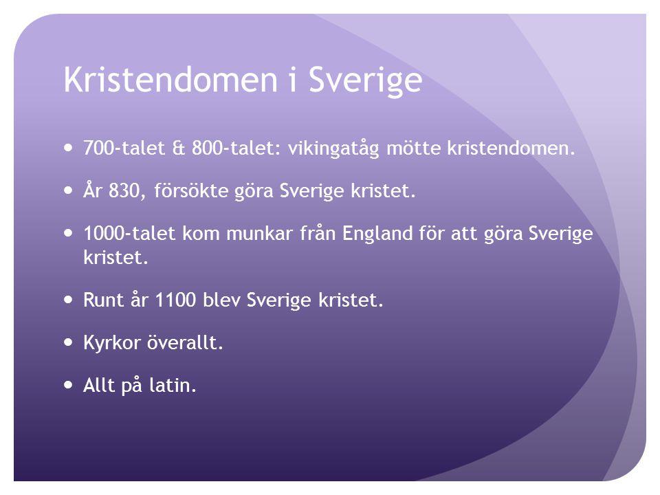 Kristendomen i Sverige 700-talet & 800-talet: vikingatåg mötte kristendomen. År 830, försökte göra Sverige kristet. 1000-talet kom munkar från England