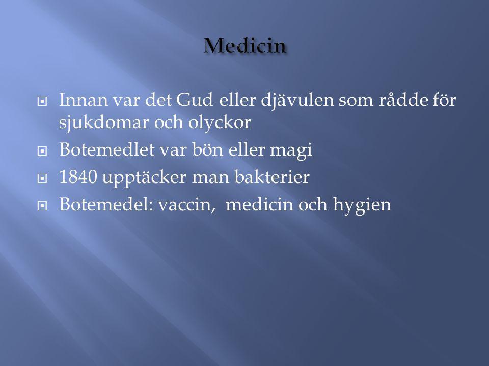  Innan var det Gud eller djävulen som rådde för sjukdomar och olyckor  Botemedlet var bön eller magi  1840 upptäcker man bakterier  Botemedel: vaccin, medicin och hygien