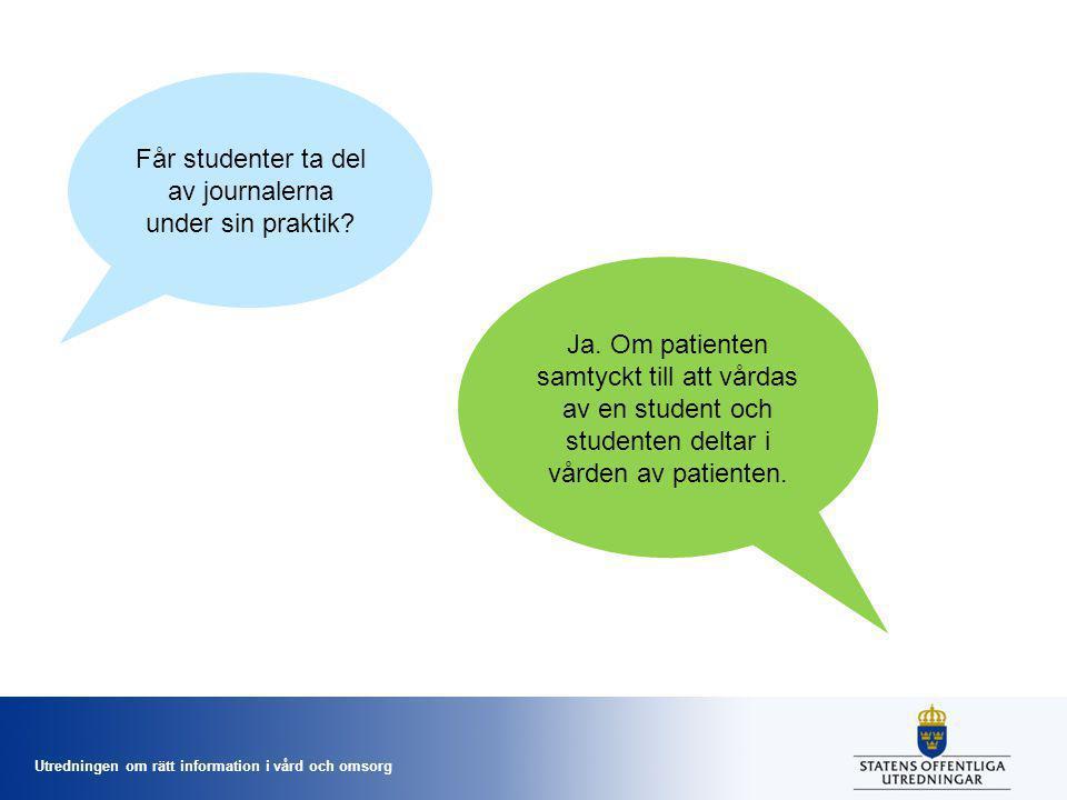 Utredningen om rätt information i vård och omsorg Får studenter ta del av journalerna under sin praktik? Ja. Om patienten samtyckt till att vårdas av