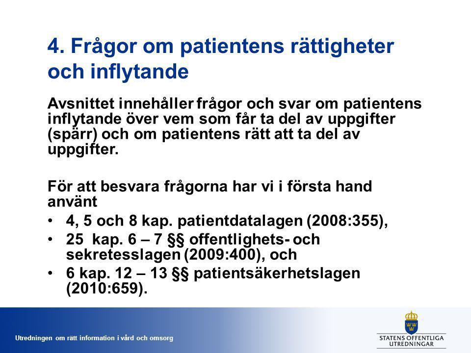 Utredningen om rätt information i vård och omsorg 4. Frågor om patientens rättigheter och inflytande Avsnittet innehåller frågor och svar om patienten