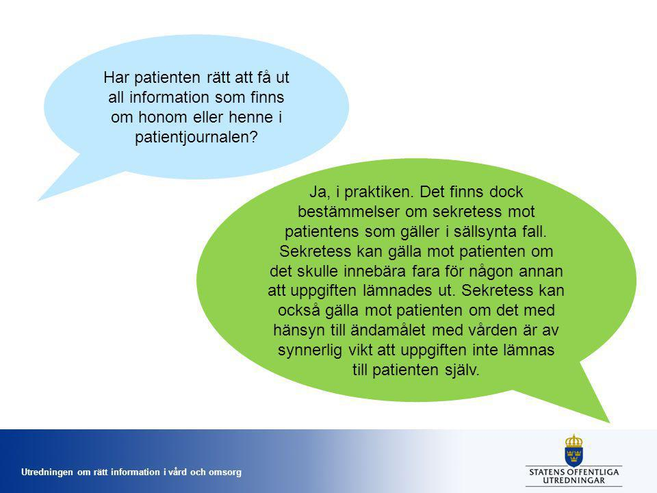 Utredningen om rätt information i vård och omsorg Har patienten rätt att få ut all information som finns om honom eller henne i patientjournalen? Ja,