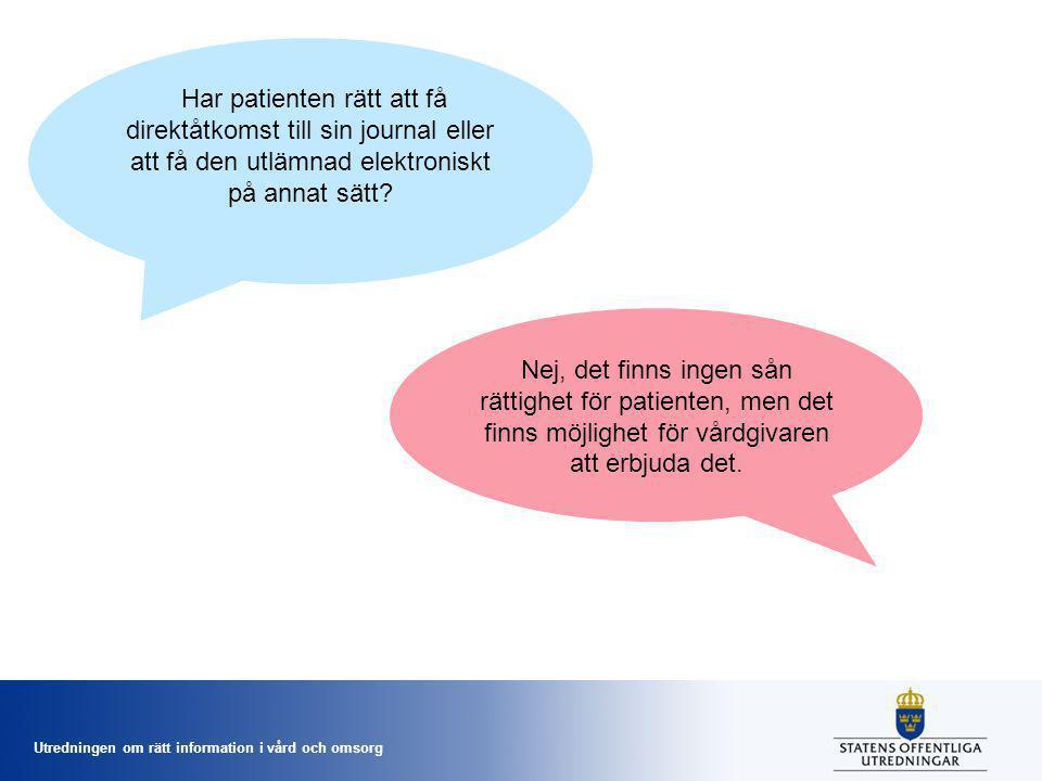 Utredningen om rätt information i vård och omsorg Har patienten rätt att få direktåtkomst till sin journal eller att få den utlämnad elektroniskt på annat sätt.