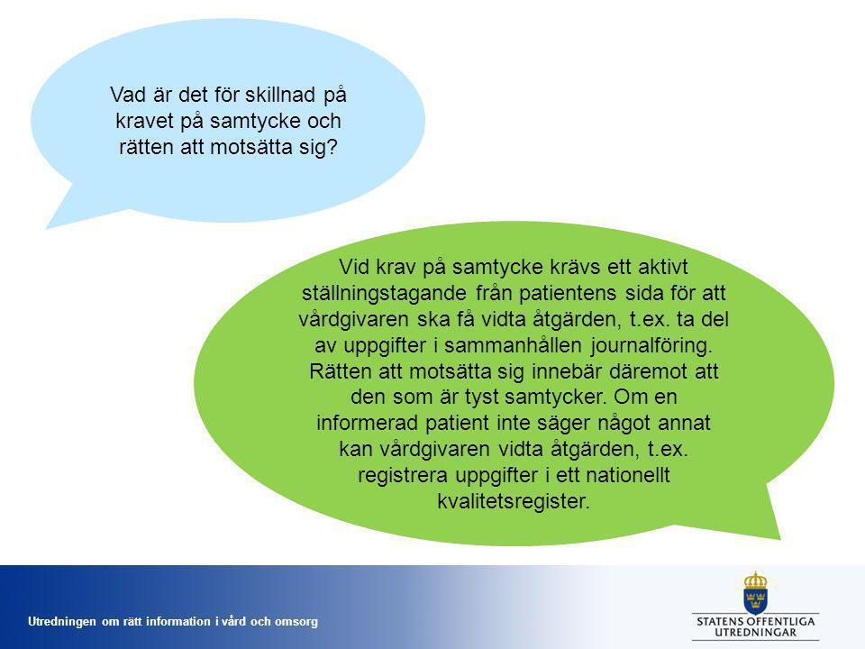 Utredningen om rätt information i vård och omsorg Måste yrkesutövaren ha patientens samtycke för att titta i NPÖ eller annat system för sammanhållen journalföring.