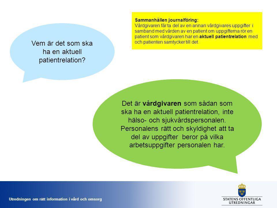 Utredningen om rätt information i vård och omsorg Vem är det som ska ha en aktuell patientrelation? Det är vårdgivaren som sådan som ska ha en aktuell