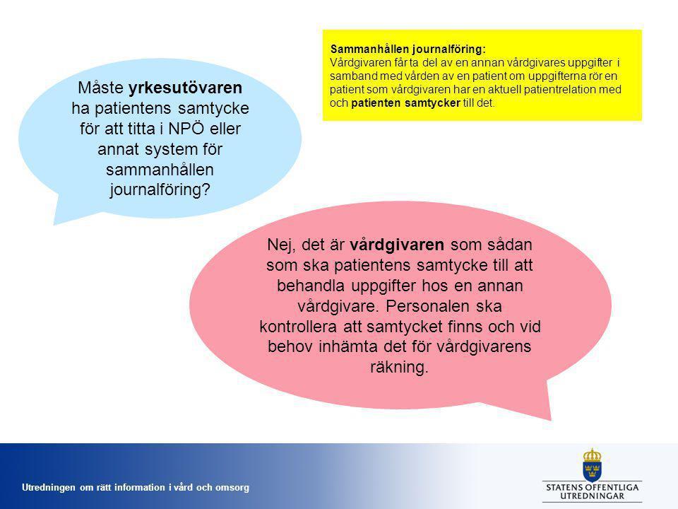 Utredningen om rätt information i vård och omsorg Måste yrkesutövaren ha patientens samtycke för att titta i NPÖ eller annat system för sammanhållen j
