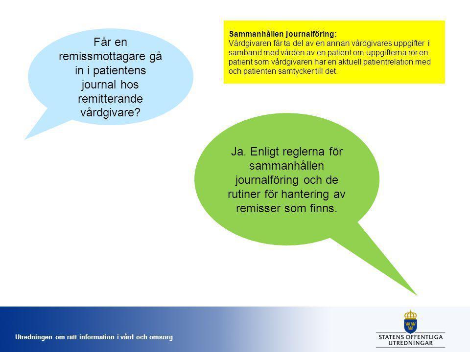 Utredningen om rätt information i vård och omsorg Får en remissmottagare gå in i patientens journal hos remitterande vårdgivare? Ja. Enligt reglerna f