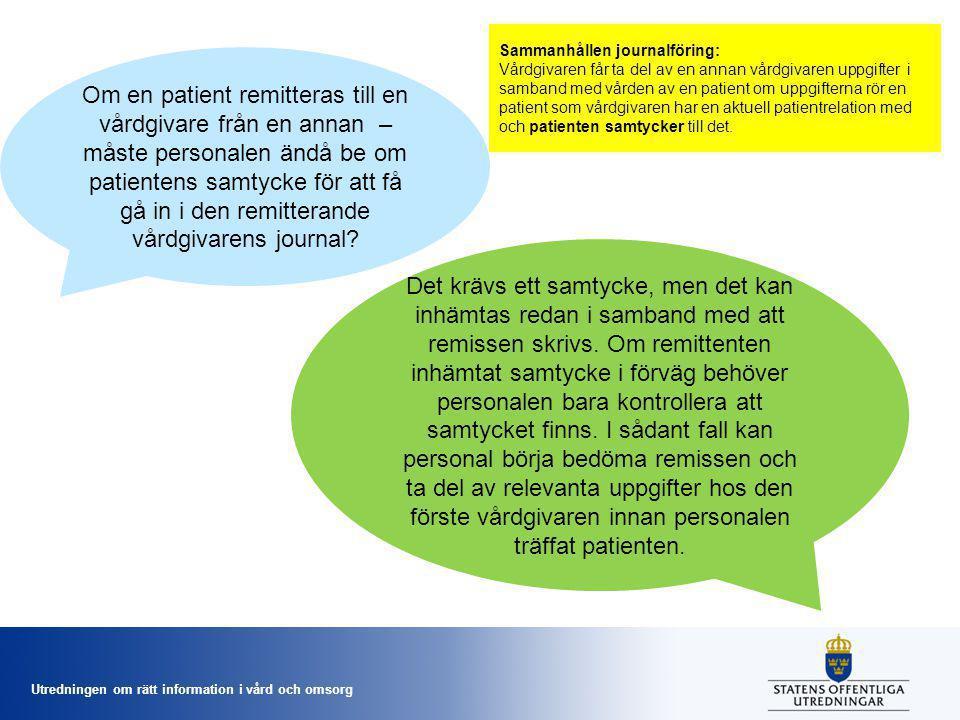Utredningen om rätt information i vård och omsorg Om en patient remitteras till en vårdgivare från en annan – måste personalen ändå be om patientens samtycke för att få gå in i den remitterande vårdgivarens journal.