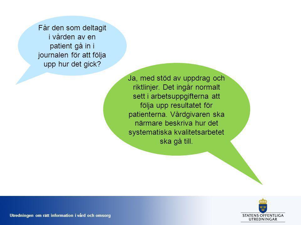 Utredningen om rätt information i vård och omsorg Får den som deltagit i vården av en patient gå in i journalen för att följa upp hur det gick.