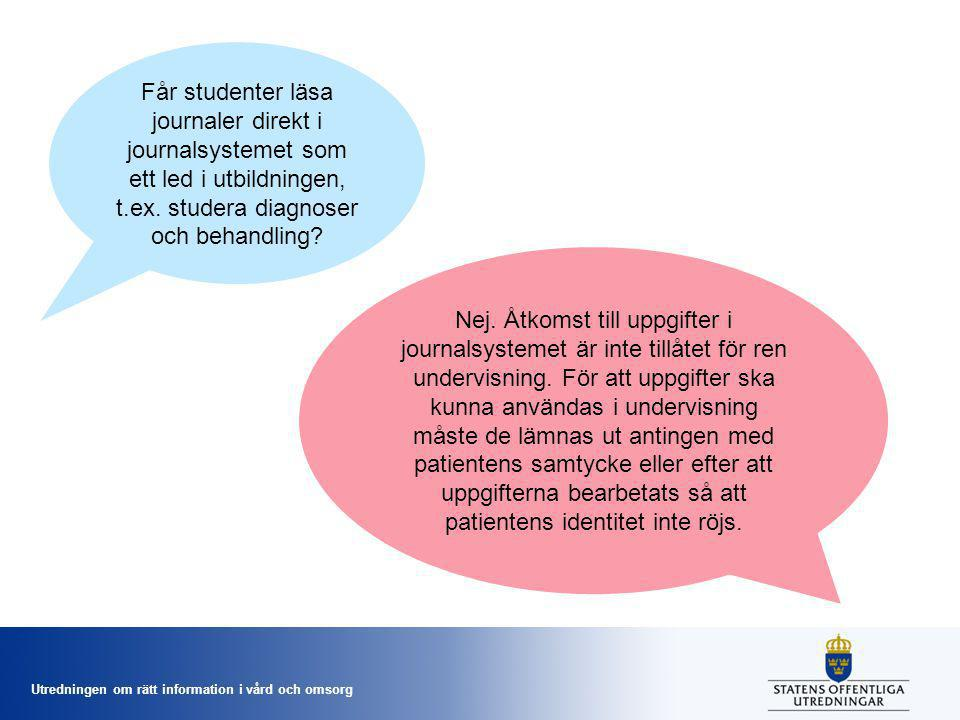 Utredningen om rätt information i vård och omsorg Får studenter läsa journaler direkt i journalsystemet som ett led i utbildningen, t.ex. studera diag