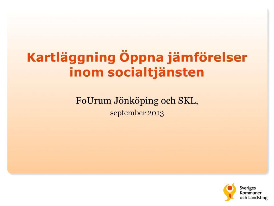 Kartläggning Öppna jämförelser inom socialtjänsten FoUrum Jönköping och SKL, september 2013