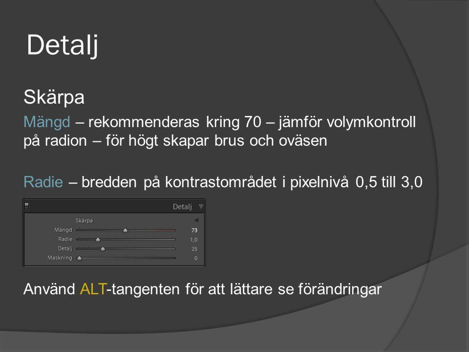 Detalj Skärpa Mängd – rekommenderas kring 70 – jämför volymkontroll på radion – för högt skapar brus och oväsen Radie – bredden på kontrastområdet i p