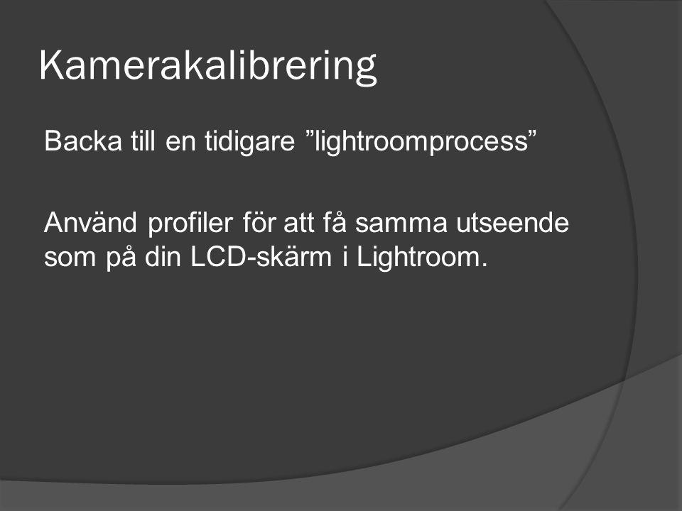 """Kamerakalibrering Backa till en tidigare """"lightroomprocess"""" Använd profiler för att få samma utseende som på din LCD-skärm i Lightroom."""