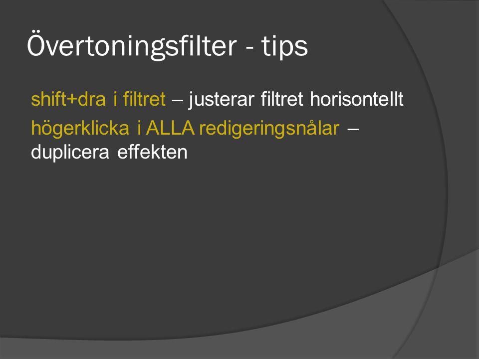 Övertoningsfilter - tips shift+dra i filtret – justerar filtret horisontellt högerklicka i ALLA redigeringsnålar – duplicera effekten