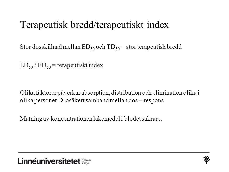 Terapeutisk bredd/terapeutiskt index Stor dosskillnad mellan ED 50 och TD 50 = stor terapeutisk bredd LD 50 / ED 50 = terapeutiskt index Olika faktore