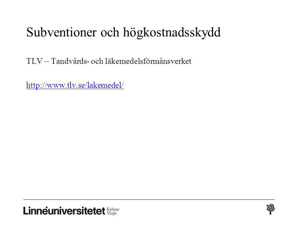Subventioner och högkostnadsskydd TLV – Tandvårds- och läkemedelsförmånsverket http://www.tlv.se/lakemedel/