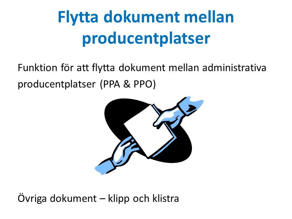 Flytta dokument mellan producentplatser Funktion för att flytta dokument mellan administrativa producentplatser (PPA & PPO) Övriga dokument – klipp oc