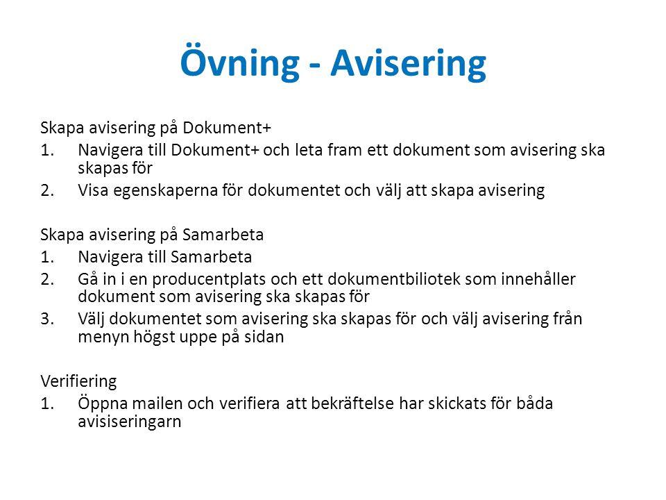 Övning - Avisering Skapa avisering på Dokument+ 1.Navigera till Dokument+ och leta fram ett dokument som avisering ska skapas för 2.Visa egenskaperna