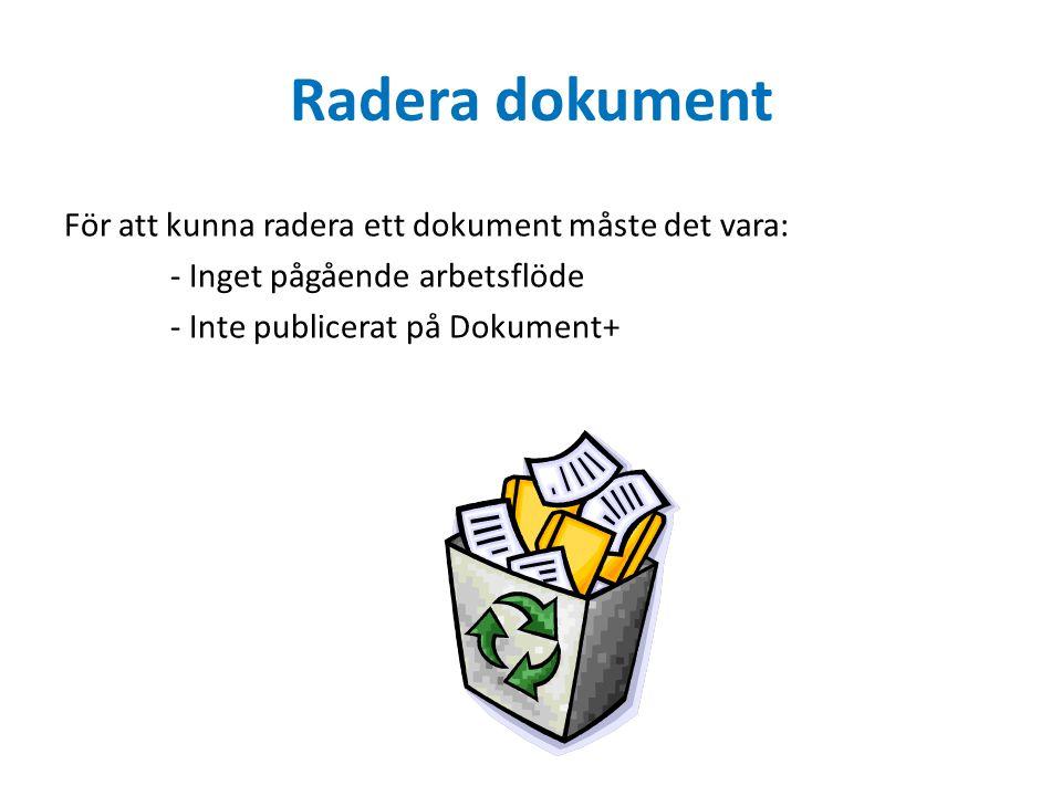 Radera dokument För att kunna radera ett dokument måste det vara: - Inget pågående arbetsflöde - Inte publicerat på Dokument+